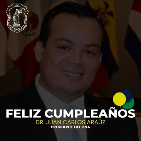 ¡FELIZ CUMPLEAÑOS! DR. JUAN CARLOS ARAUZ PRESIDENTE DEL CNA